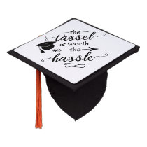 The tassel is worth the hassle graduation cap topper