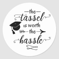 The tassel is worth the hassle graduation classic round sticker