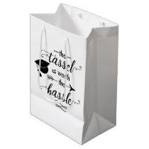 The tassel is worth the hassle graduation medium gift bag
