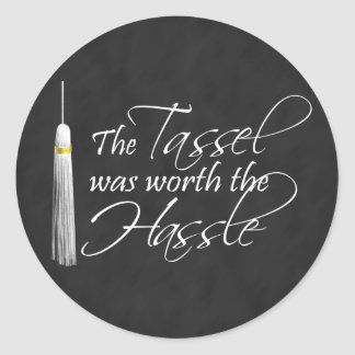 The Tassel Was Worth the Hassle Classic Round Sticker