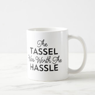 The Tassel Was Worth The Hassle Graduation Coffee Mug