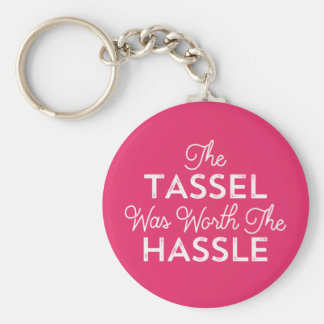 The Tassel Was Worth The Hassle Graduation | Pink Keychain