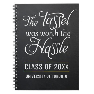 The Tassel was worth the Hassle Graduation quote Notebook