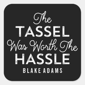 The Tassel Was Worth The Hassle Graduation Square Sticker