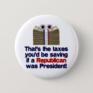 The Taxed You'd Be Saving Pinback Button