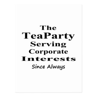 The Tea Party Serving Corporate Interests Always Postcard