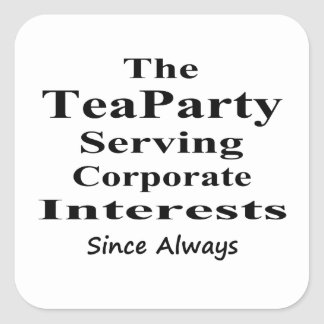 The Tea Party Serving Corporate Interests Always Square Sticker