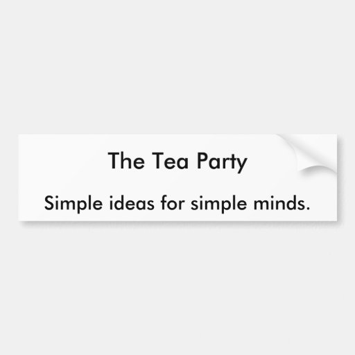 The Tea Party, Simple ideas for simple minds. Bumper Sticker