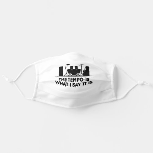The Tempo is What I Say it Is Drummer Adult Cloth Face Mask