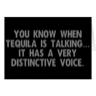 The tequila has started talking greeting card