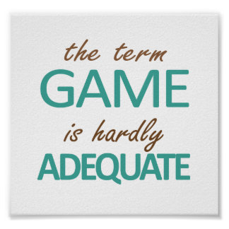 The Term Game Is Hardly Adequate Poster