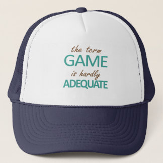 The Term Game Is Hardly Adequate Trucker Hat