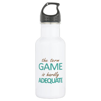 The Term Game Is Hardly Adequate Water Bottle