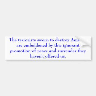 The terrorists sworn to destroy America are emb... Car Bumper Sticker