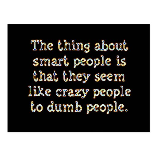 THE THING ABOUT SMART PEOPLE SEEM LIKE CRAZY TO DU POST CARD