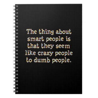 THE THING ABOUT SMART PEOPLE SEEM LIKE CRAZY TO DU SPIRAL NOTEBOOK
