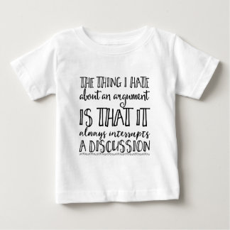 The thing I hate about an argument is that it Baby T-Shirt