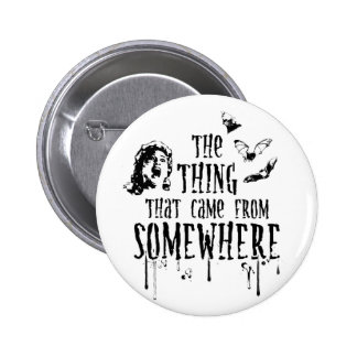 The Thing That Came From Somewhere Button