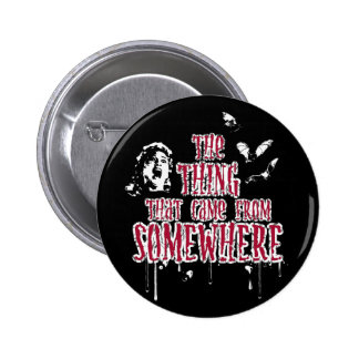 The Thing That Came From Somewhere (red) Button