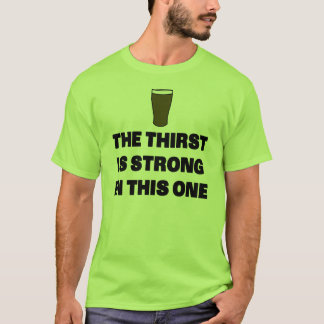 The Thirst is Strong in This One T-Shirt