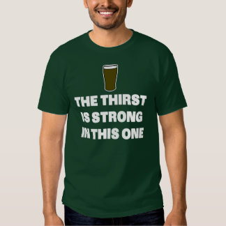 The Thirst is Strong in This One T-shirts
