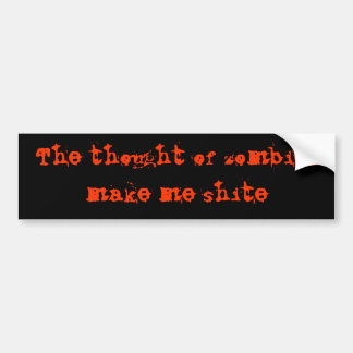 The thought of zombies make me shite bumper sticker