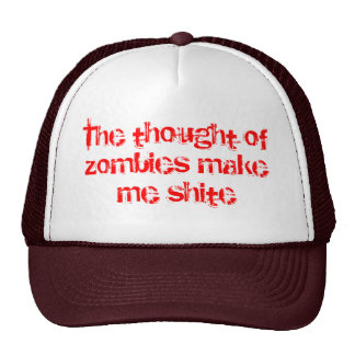 The thought of zombies make me shite trucker hat