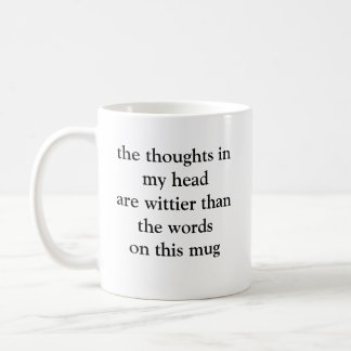 the thoughts in my head are wittier... classic white coffee mug