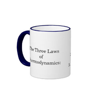 The Three Laws of Thermodynamics: , 1.You can't... Ringer Mug