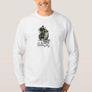 The Thrill of Riding Motorcycles Tee Shirt