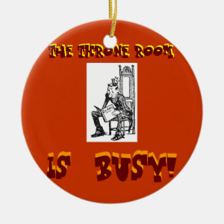 'The THRONE ROOM Is Busy-Ornament' Ceramic Ornament