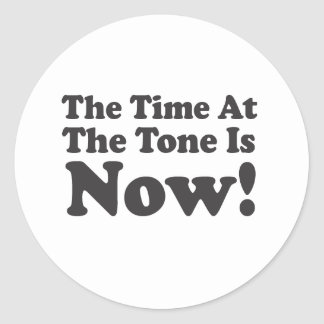 The Time At The Tone Is NOW! Sticker