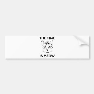 The Time is Meow Bumper Sticker