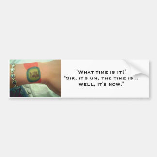 THE TIME IS NOW. BUMPER STICKER