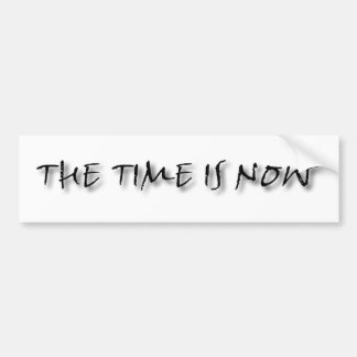 THE TIME IS NOW BUMPER STICKERS