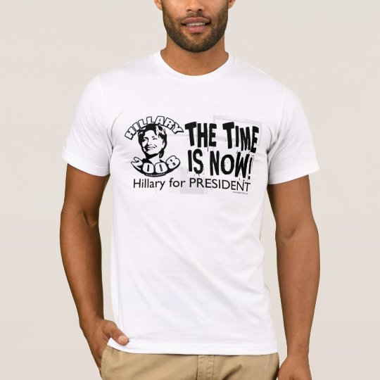 The Time Is Now! Hillary For President Shirt