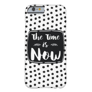 The Time Is Now Inspirational Quote Barely There iPhone 6 Case
