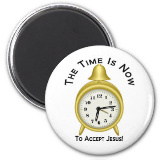 The time is now to accept Jesus alarm clock 2 Inch Round Magnet
