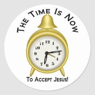 The time is now to accept Jesus alarm clock Classic Round Sticker
