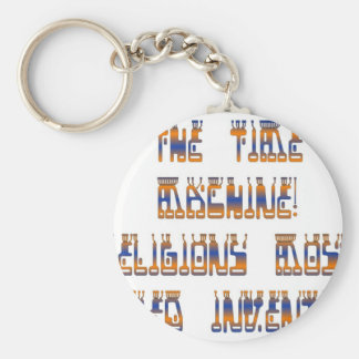 The Time Machine; Religions most feared invention! Basic Round Button Keychain