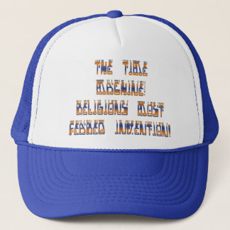 The Time Machine; Religions most feared invention! Trucker Hat