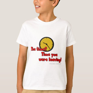 The time? Time you were leaving! T-Shirt