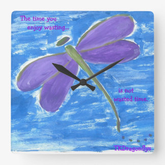 The time you enjoy wasting...is not wasted time. square wall clock