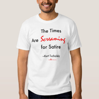 The Times Are Screaming for Satire Shirt