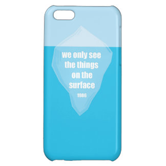 The tip of the Iceberg Quote iPhone 5C Cases