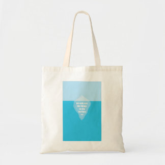 The tip of the Iceberg Quote Tote Bag