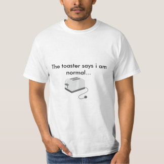 The toaster says... t shirt