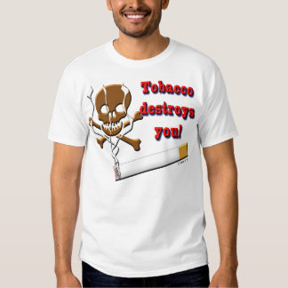 the tobacco destroy you ! t shirt