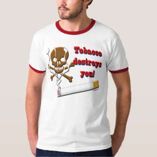 the tobacco destroy you ! tee shirts