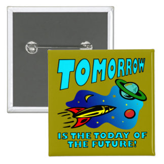 The Today Of The Future Funny Badge Button Pin